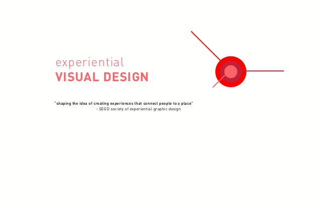 """experiential VISUAL DESIGN """"shaping the idea of creating experiences that connect people to a place""""         - SEGD so..."""