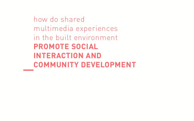 how do shared multimedia experiences in the built environment PROMOTE SOCIAL INTERACTION AND COMMUNITY DEVELOPMENT