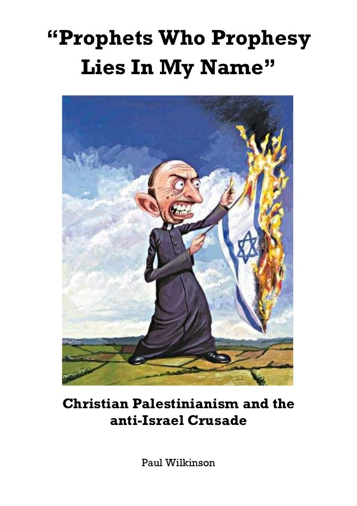 """""""Prophets Who Prophesy   Lies In My Name"""" Christian Palestinianism and the        anti-Israel Crusade           Paul Wilki..."""