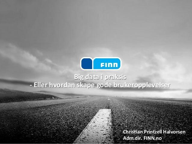 Big  data  i  praksis  -‐  Eller  hvordan  skape  gode  brukeropplevelser  Chris7an  Printzell  Halvorsen  Adm.dir.  FINN...