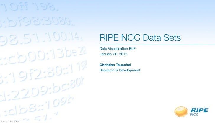 RIPE NCC Data Sets                              Data Visualisation BoF                              January 30, 2012      ...