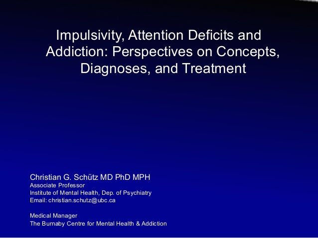 Impulsivity, Attention Deficits and      Addiction: Perspectives on Concepts,           Diagnoses, and TreatmentChristian ...