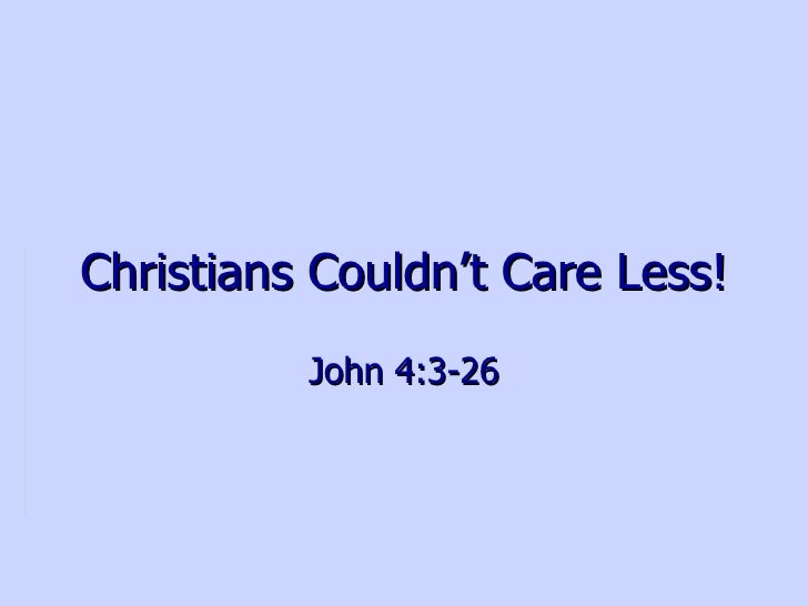 Christians Couldn't Care Less! John 4:3-26