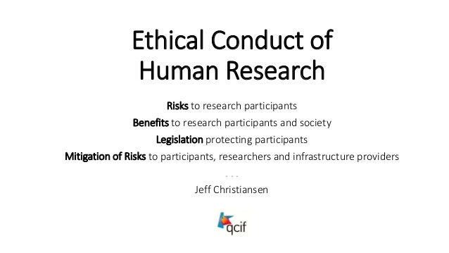 Ethical Conduct of Human Research Risks to research participants Benefits to research participants and society Legislation...