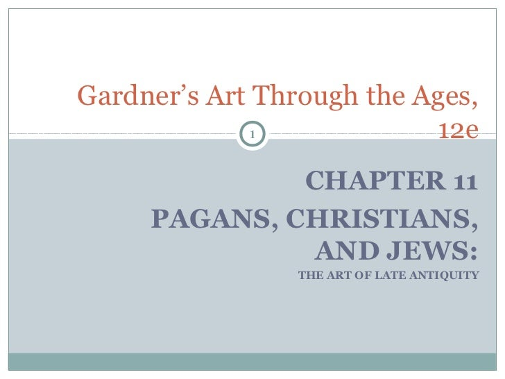 Gardner's Art Through the Ages,             1             12e              CHAPTER 11     PAGANS, CHRISTIANS,             ...