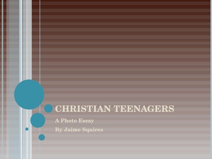 CHRISTIAN TEENAGERS A Photo Essay By Jaime Squires
