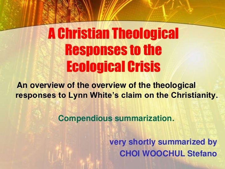 A Christian Theological           Responses to the           Ecological CrisisAn overview of the overview of the theologic...