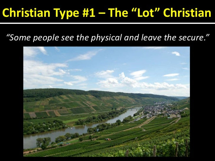"""Christian Type #1 – The """"Lot"""" Christian<br />""""Some people see the physical and leave the secure.""""<br />"""