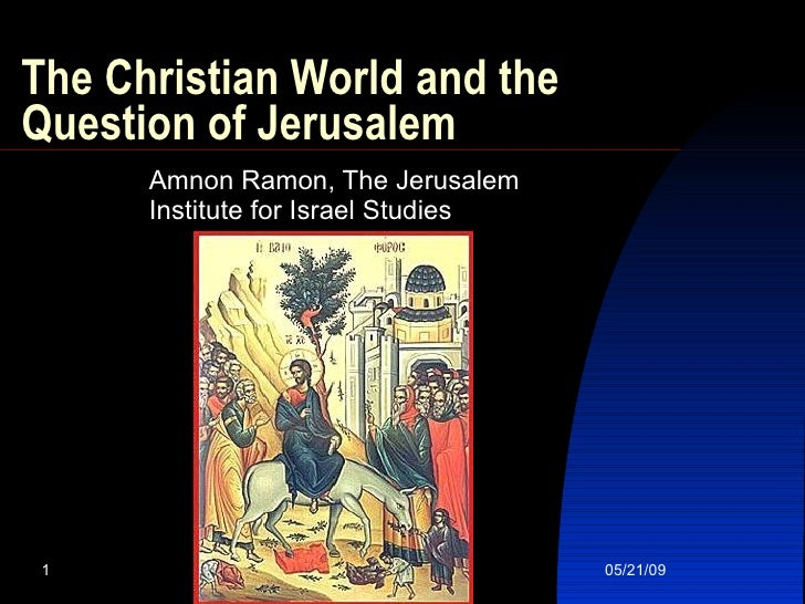 The Christian World and the Question of Jerusalem Amnon Ramon, The Jerusalem Institute for Israel Studies
