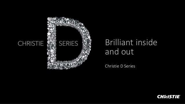 Brilliant inside and out Christie D Series