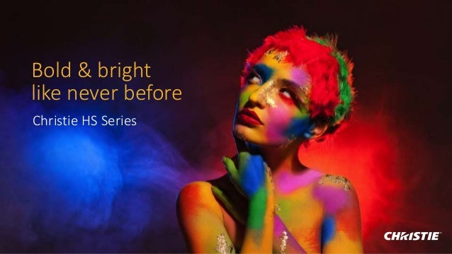 Bold & bright like never before Christie HS Series