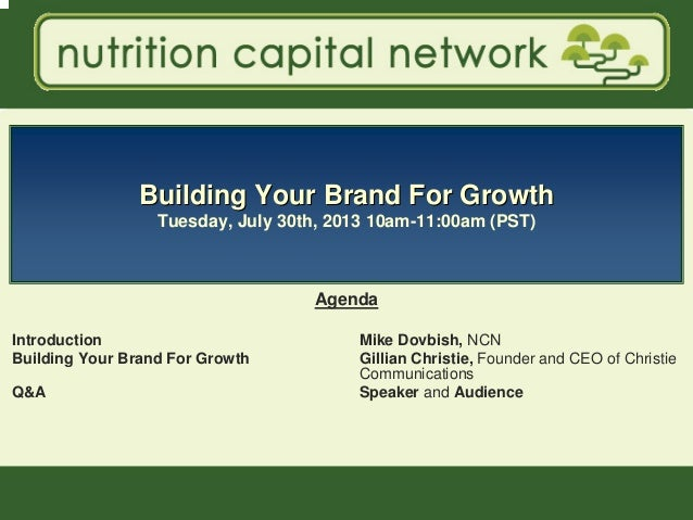 1 Building Your Brand For GrowthBuilding Your Brand For Growth Tuesday, July 30th, 2013 10am-11:00am (PST) Agenda Introduc...