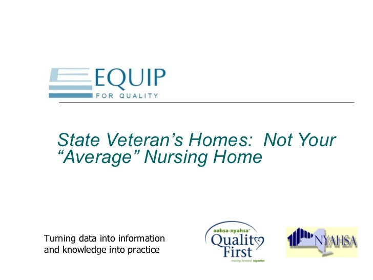 """State Veteran's Homes:  Not Your """"Average"""" Nursing Home   Turning data into information and knowledge into practice"""