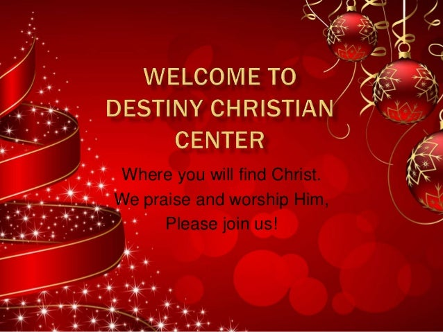 Where you will find Christ. We praise and worship Him, Please join us!