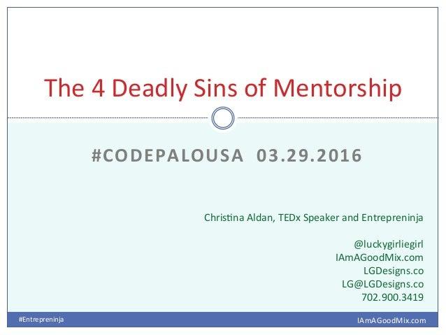 IAmAGoodMix.com  #Entrepreninja       #CODEPALOUSA    03.29.2016   The  4  Deadly  Sins  of  Mento...