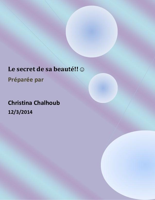 Le secret de sa beauté!!☺ Préparée par Christina Chalhoub 12/3/2014