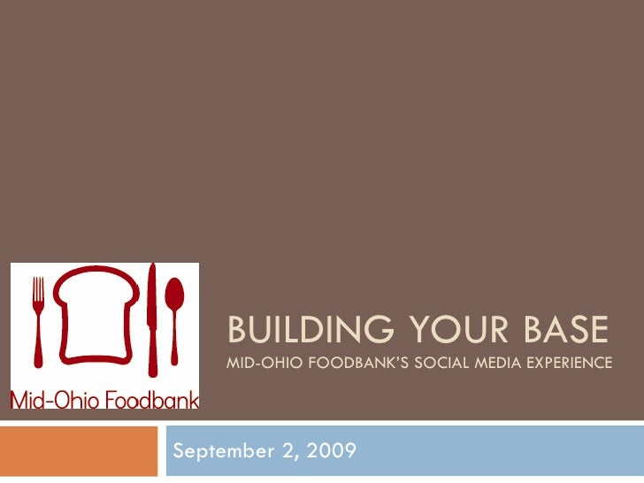 BUILDING YOUR BASE MID-OHIO FOODBANK'S SOCIAL MEDIA EXPERIENCE September 2, 2009