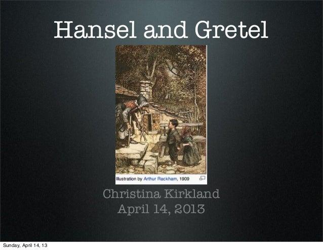 Hansel and Gretel Christina Kirkland April 14, 2013 Sunday, April 14, 13