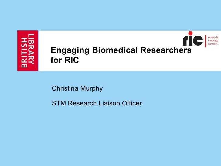 Engaging Biomedical Researchers  for RIC Christina Murphy STM Research Liaison Officer