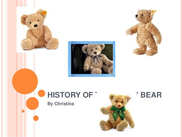 HISTORY OF THE TEDDY BEAR By Christina