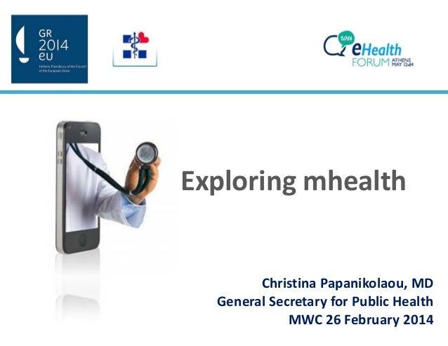 Exploring mhealth Christina Papanikolaou, MD General Secretary for Public Health MWC 26 February 2014