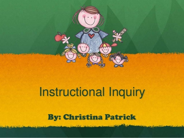 Instructional Inquiry By: Christina Patrick
