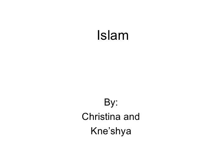 Islam By: Christina and Kne'shya