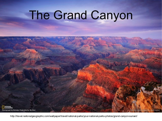 The Grand Canyonhttp://travel.nationalgeographic.com/wallpaper/travel/national-parks/your-national-parks-photos/grand-cany...