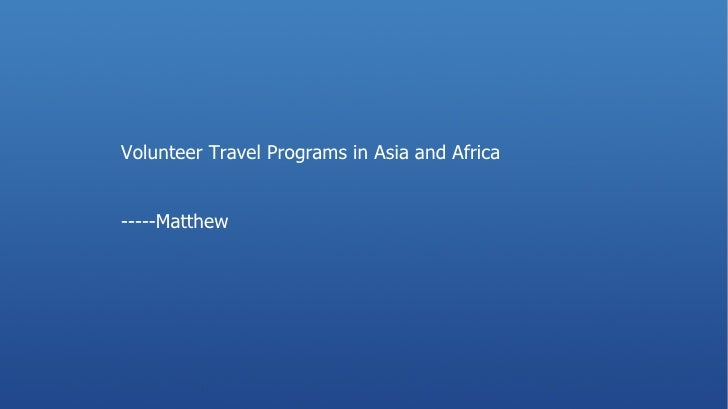 Volunteer Travel Programs in Asia and Africa  -----Matthew