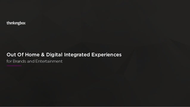 Out Of Home & Digital Integrated Experiences 