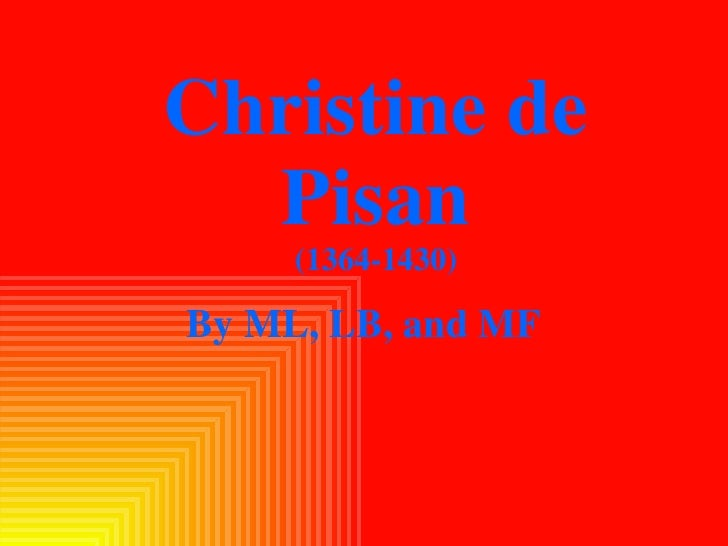 Christine de Pisan (1364-1430) By ML, LB, and MF