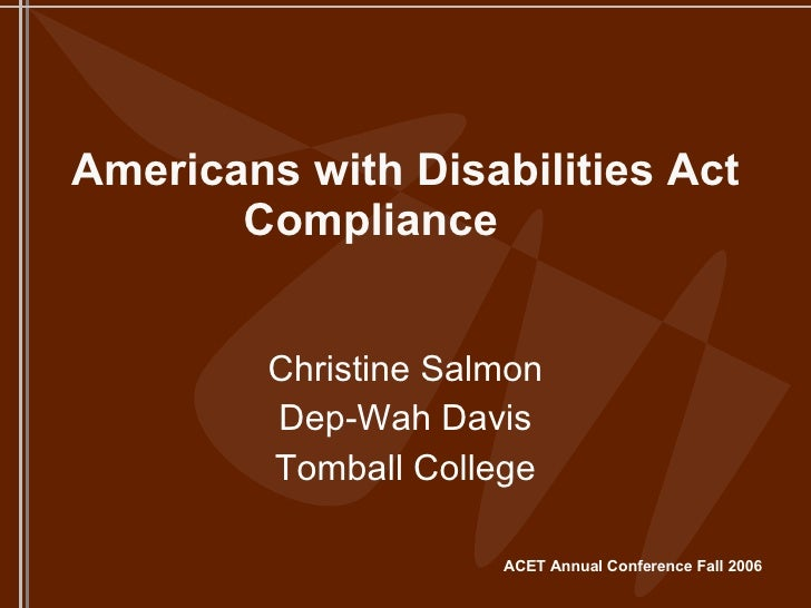 Americans with Disabilities Act Compliance  Christine Salmon Dep-Wah Davis Tomball College