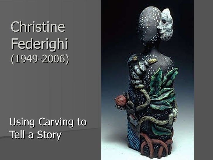 Christine Federighi (1949-2006) Using Carving to Tell a Story