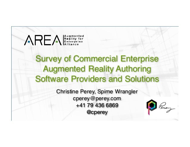 Survey of Commercial Enterprise Augmented Reality Authoring Software Providers and Solutions Christine Perey, Spime Wrangl...