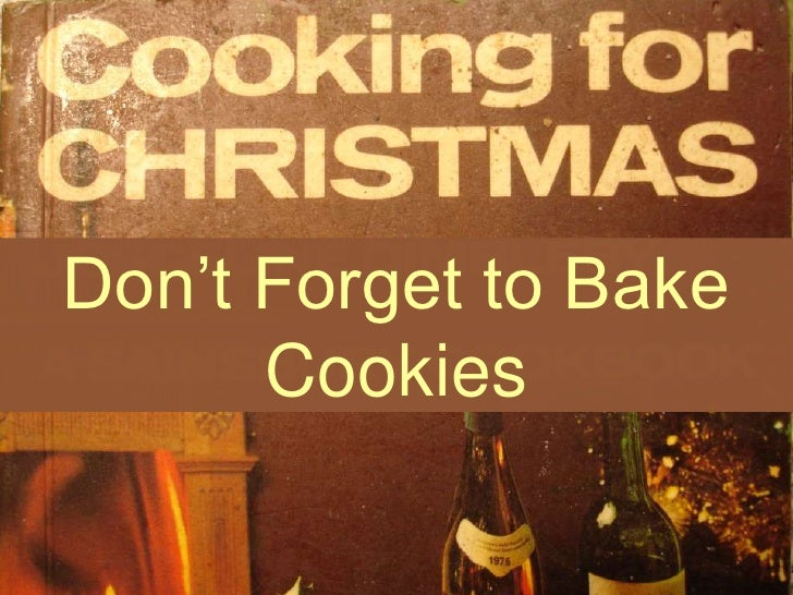 Don't Forget to Bake Cookies<br />