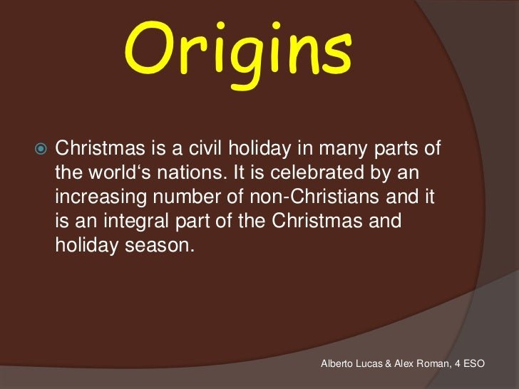 """Origins   Christmas is a civil holiday in many parts of    the world""""s nations. It is celebrated by an    increasing numb..."""