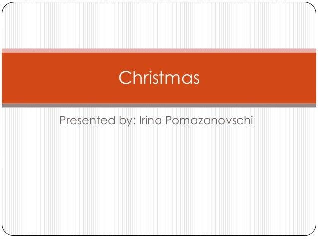 ChristmasPresented by: Irina Pomazanovschi