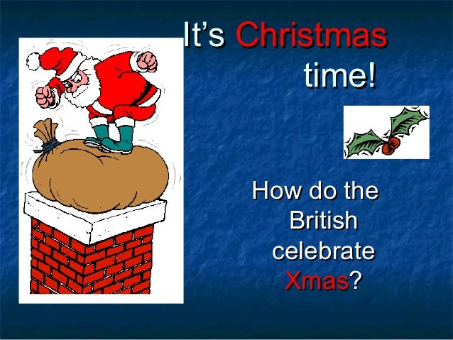 It's Christmas time! How do the British celebrate Xmas?