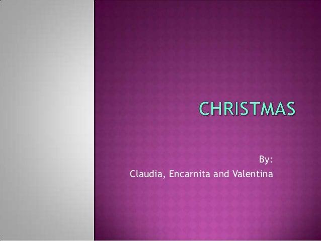 By: Claudia, Encarnita and Valentina