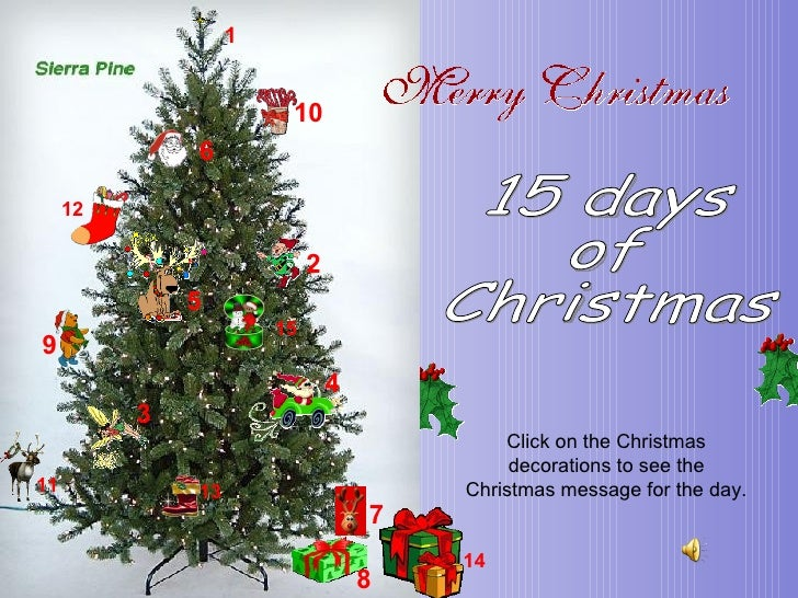 15 days  of  Christmas Click on the Christmas decorations to see the Christmas message for the day. 1 2 3 4 5 6 7 8 9 10 1...