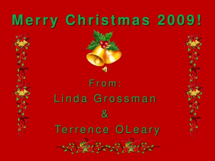 Merry Christmas 2009!<br />From:<br />Linda Grossman <br />&<br /> Terrence OLeary<br />