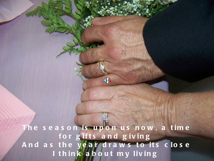 The season is upon us now, a time for gifts and giving  And as the year draws to its close I think about my living