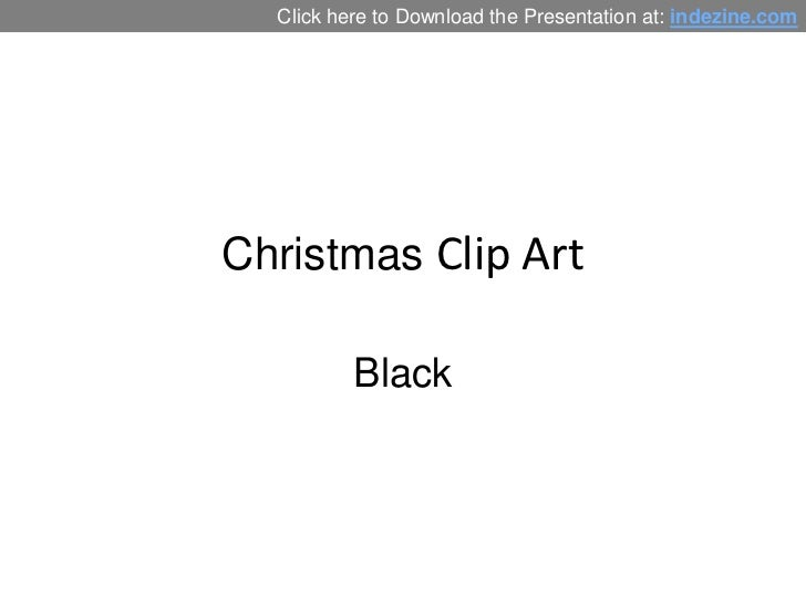 Click here to Download the Presentation at: indezine.comChristmas Clip Art          Black