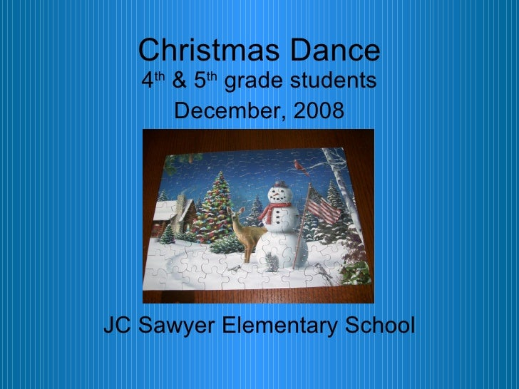 Christmas Dance <ul><li>4 th  & 5 th  grade students </li></ul><ul><li>December, 2008 </li></ul><ul><li>JC Sawyer Elementa...