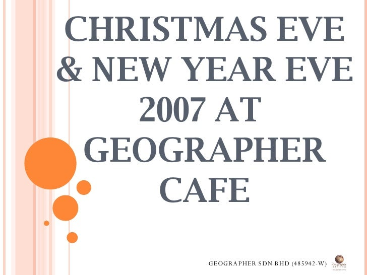 CHRISTMAS EVE & NEW YEAR EVE 2007 AT  GEOGRAPHER CAFE GEOGRAPHER SDN BHD (485942-W)