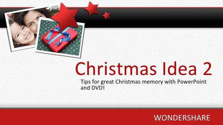 Christmas Idea 2 Tips for great Christmas memory with PowerPoint and DVD! <ul><li>WONDERSHARE </li></ul>