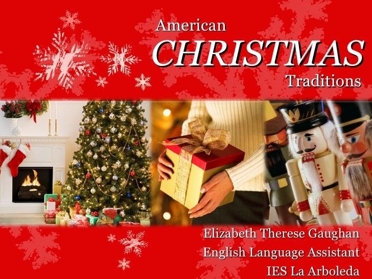 CHRISTMAS Elizabeth Therese Gaughan English Language Assistant IES La Arboleda American Traditions