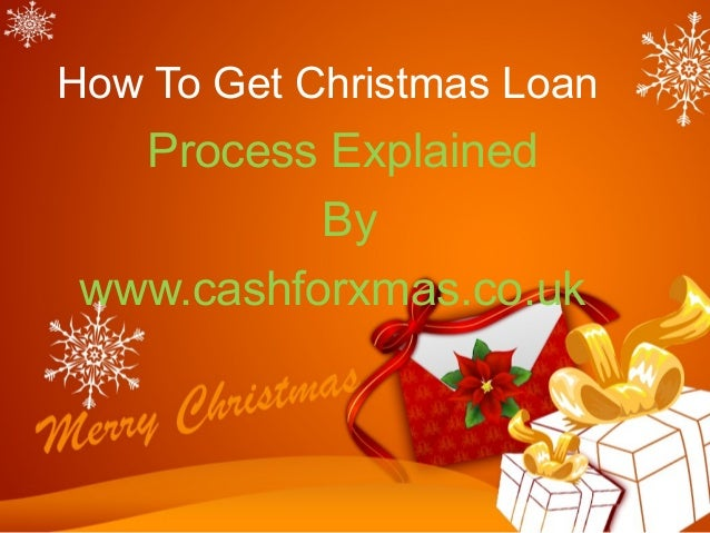 How To Get Christmas Loan  Process Explained By www.cashforxmas.co.uk