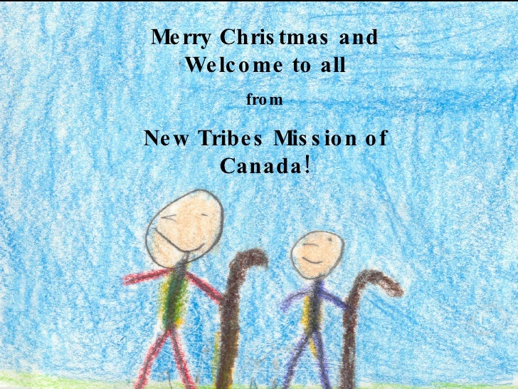 Merry Christmas and Welcome to all from New Tribes Mission of Canada!