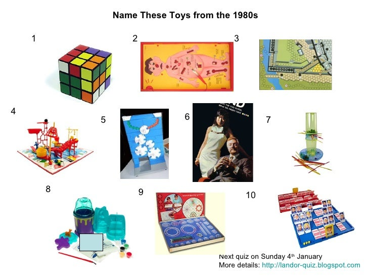 1 2 3 4 5 6 7 8 9 10 Name These Toys from the 1980s Next quiz on Sunday 4 th  January More details:  http://landor-quiz.bl...
